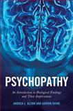 Psychopathy : An Introduction to Biological Findings and Their Implications, Glenn, Andrea L. and Raine, Adrian, 081474544X