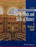 The Methods and Skills of History : A Practical Guide, Salevouris, Michael J. and Furay, Conal, 1118745442