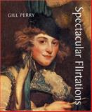 Spectacular Flirtations : Viewing the Actress in British Art and Theatre, 1768-1820, Perry, Gill, 0300135440