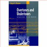 Overtones and Undertones - Reading Film Music, Brown, Royal S., 0520085442