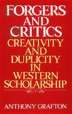 Forgers and Critics : Creativity and Duplicity in Western Scholarship, Grafton, Anthony, 0691055440