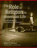 The Role of Religion in American Life : An Interpretive Historical Anthology, Mathisen, Robert R., 0757555446