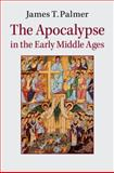 The Apocalypse in the Early Middle Ages, Palmer, James, 1107085446