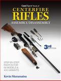 Gun Digest Book of Centerfire Rifles Assembly-Disassembly, Kevin Muramatsu, 1440235449