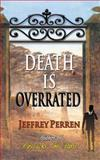 Death Is Overrated, Jeffrey Perren, 1491275448