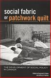 Social Fabric or Patchwork Quilt : The Development of Social Welfare in Canada, Blake, Raymond B. and Keshen, Jeffrey A., 1551115441