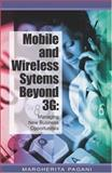 Mobile and Wireless Systems Beyond 3G : Managing New Business Opportunities, Pagani, Margherita, 1591405440