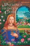 Patience, Princess Catherine, Carolyn Meyer, 0152165444