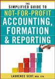 The Simplified Guide to Not-for-Profit Accounting, Formation and Reporting 1st Edition