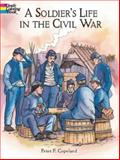 A Soldier's Life in the Civil War, Peter F. Copeland, 0486415449