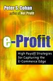 E-Profit : High Payoff Strategies for Capturing the e-Commerce Edge, Cohan, Peter S., 0814405444