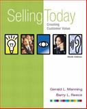 Selling Today : Creating Customer Value (with FREE Selling Today: Using Technology to Add Value), Manning, Gerald L. and Reece, Barry L., 0131055445