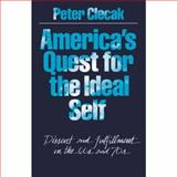 America's Quest for the Ideal Self : Dissent and Fulfillment in the 60s and 70s, Peter Clecak, 0195035445