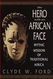 The Hero with an African Face, Clyde W. Ford, 0553105442