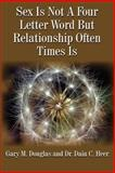 Sex Is Not a Four Letter Word but Relationship Often Times Is, Gary M. Douglas and Dain C. Heer, 1420895443