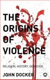 The Origins of Violence : Religion, History and Genocide, Docker, John and Docker, John, 0745325440