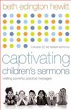 Captivating Children's Sermons : Crafting Powerful, Practical Messages, Hewitt, Beth Edington, 0801065445