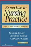 Expertise in Nursing Practice : Caring, Clinical Judgment and Ethics, Benner, Patricia E. and Tanner, Christine A., 0826125441