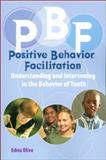 PBF--Positive Behavior Facilitation : Understanding and Intervening in the Behavior of Youth, Olive, Edna, 0878225447