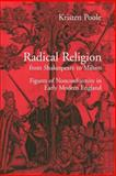 Radical Religion from Shakespeare to Milton : Figures of Nonconformity in Early Modern England, Poole, Kristen, 0521025443