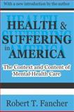 Health and Suffering in America : The Context and Content of Mental Health Care, Fancher, Robert T., 0765805448