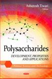 Polysaccharides : Development, Properties and Applications, Tiwari, Ashutosh, 160876544X