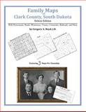 Family Maps of Clark County, South Dakota, Deluxe Edition : With Homesteads, Roads, Waterways, Towns, Cemeteries, Railroads, and More, Boyd, Gregory A., 1420315447