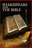Shakespeare and the Bible, T. Eaton, 1500295442