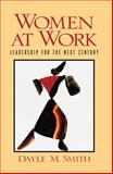 Women at Work : Leadership for the Next Century, Smith, Dayle M., 0130955442