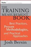 The Training Measurement Book : Best Practices, Proven Methodologies, and Practical Approaches, Bersin, Josh, 0787975443