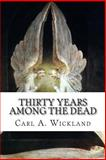Thirty Years among the Dead, Carl, Carl A. Wickland,, 1499545444