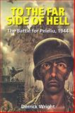 To the Far Side of Hell - The Battle for Peleliu 1944, Wright, Derrick, 1861265441