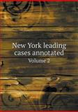 New York Leading Cases Annotated Volume 2, Hiram M. Rogers, 5518635443