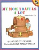 My Mom Travels a Lot, Caroline Feller Bauer, 0140505458