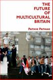 The Future of Multicultural Britain : Confronting the Progressive Dilemma, Pathak, Pathik, 0748635459