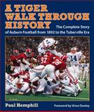 A Tiger Walk through History : The Complete Story of Auburn Football from 1892 to the Tuberville Era, Hemphill, Paul, 0817315454