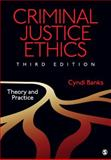 Criminal Justice Ethics : Theory and Practice, Banks, Cyndi, 1412995450
