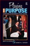 Playing with Purpose : Adventures in Performative Social Science, Gergen, Mary M. and Gergen, Kenneth J., 159874545X