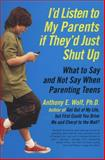 I'D Listen to My Parents If They'D Just Shut Up, Anthony Wolf, 0061915459