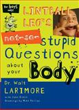 Lintball Leo's Not-So-Stupid Questions about Your Body, Walt Larimore, 0310705452