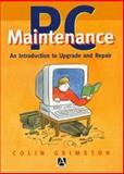 PC Maintenance : An Introduction to Upgrade and Repair, Grimston, Colin, 0340645458