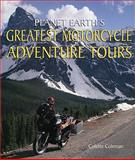 Planet Earth's Greatest Motorcycle Adventure Tours, Colette Coleman, 0760335451