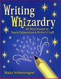 Writing Whizardry : 60 Mini-Lessons to Teach Elaboration and Writer's Craft, Schrecengost, Maity, 0929895452
