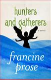 Hunters and Gatherers, Francine Prose, 1480445452