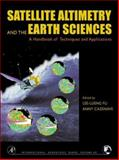 Satellite Altimetry and Earth Sciences : A Handbook of Techniques and Applications, , 0122695453