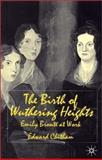Birth of Wuthering Heights : Emily Bronte at Work, Chitham, Edward, 033394545X