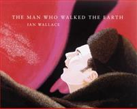 The Man Who Walked the Earth, Ian Wallace, 0888995458