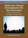Multi-User Virtual Environments for the Classroom : Practical Approaches to Teaching in Virtual Worlds, Giovanni Vincenti, 1609605454