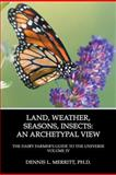 Land, Seasons, Weather, Insect : The Dairy Farmer's Guide to the Universe Volume IV: an Archetypal View: an Archetypal View, Merritt, Dennis L., 1926715454