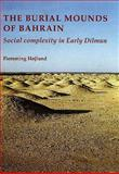 Burial Mounds of Bahrain : Social Complexity in Early Dilmun, Højlund, Flemming, 8788415457